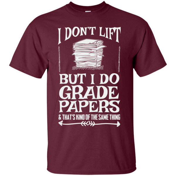I Dont Lift But I Do Grade Papers  Cotton T-Shirt - TeachersLoungeShop - 2