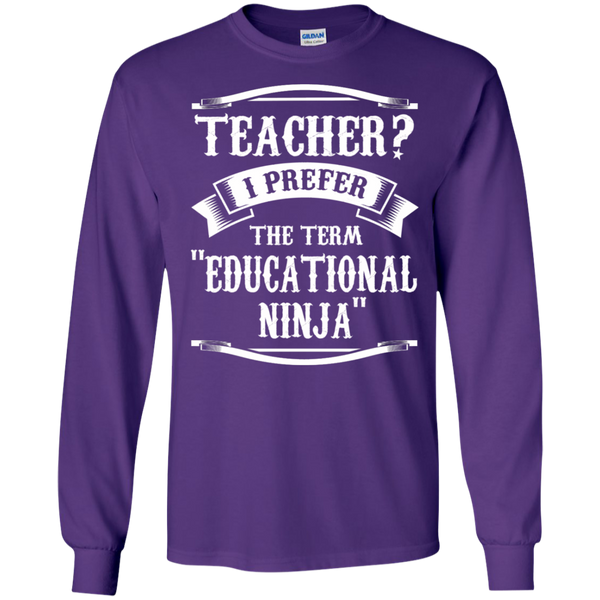 Teacher i Prefer the term Educational Ninja LS Ultra Cotton Tshirt - TeachersLoungeShop - 12