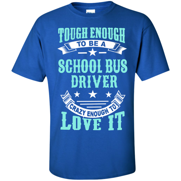 Tough Enough to be a School Bus Driver Crazy Enough to Love It Cotton T-Shirt - TeachersLoungeShop - 9