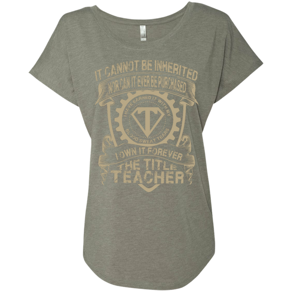 It cannot be inherited nor it ever be purchased I own it forever the title Teacher Ladies  Triblend Dolman Sleeve - TeachersLoungeShop - 3