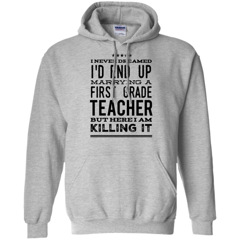 I never dreamed I'd end up marrying a first  grade Teacher but here i am killing it Hoodie