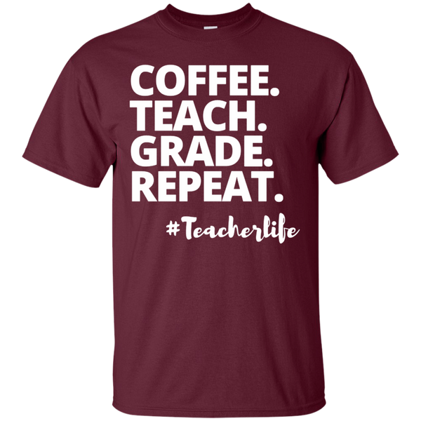 Coffee. Teach. Grade. Repeat. #Teacherlife   T-Shirt
