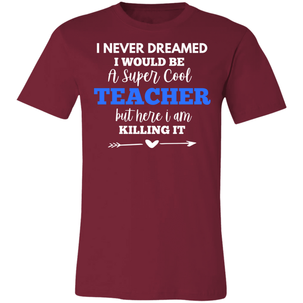 I never dreamed I would be a super cool Teacher   T-Shirt