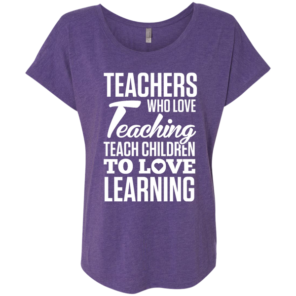 Teachers who love Teaching Teach Children  to love Learning Next Level Ladies Triblend Dolman Sleeve - TeachersLoungeShop - 2