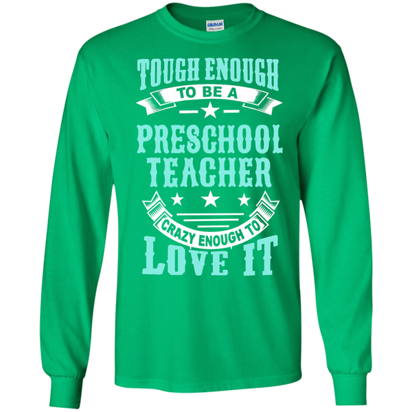 Tough Enough to be a Preschool Teacher Crazy Enough to Love It LS Ultra Cotton Tshirt - TeachersLoungeShop - 5