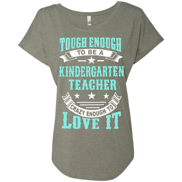 Tough Enough to be a Kindergarten Teacher Crazy Enough to Love It Next Level Ladies Triblend Dolman Sleeve - TeachersLoungeShop - 3