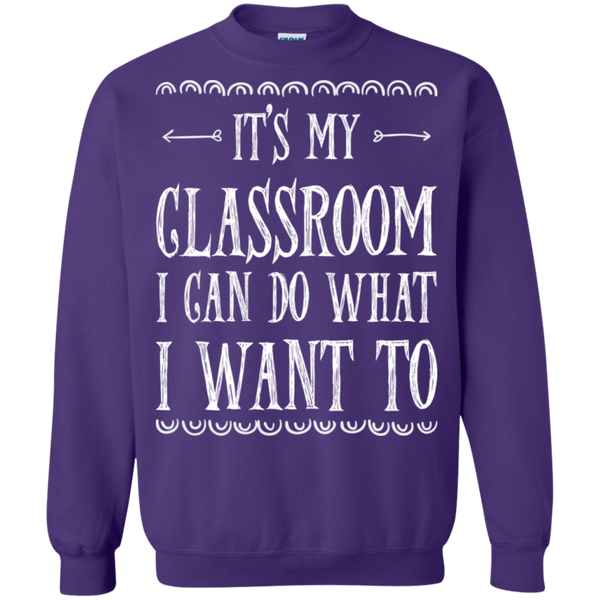 It's My Classroom I can do what i want to  Crewneck Pullover Sweatshirt  8 oz - TeachersLoungeShop - 7