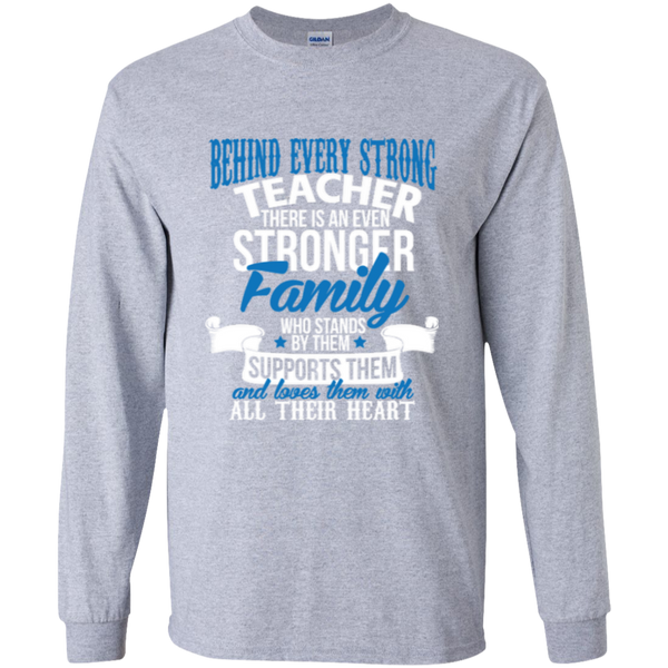 Behind Every Strong Teacher There Is An Even Stronger Family LS Ultra Cotton Tshirt - TeachersLoungeShop - 1