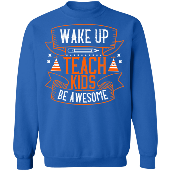 Wake up Teach kids Be awesome Crewneck Pullover Sweatshirt  8 oz.