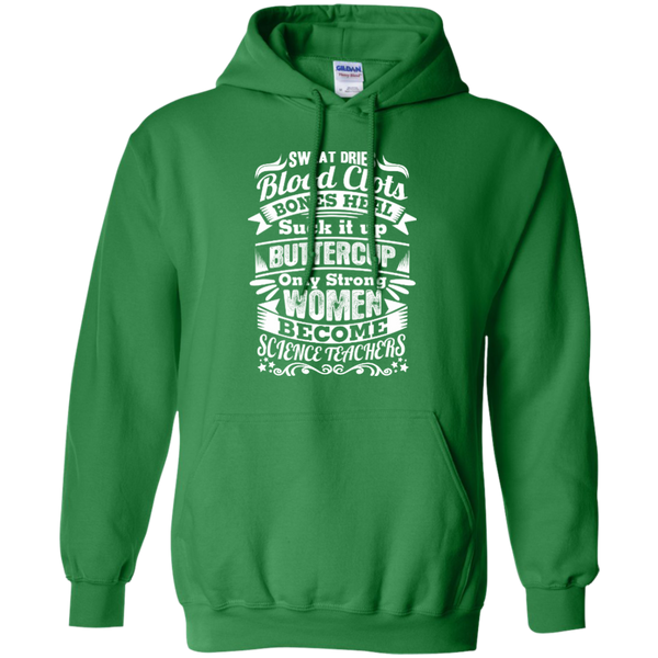 Sweat Dries Blood Clots Bones Heal Only Strong Women Become Science Teachers Pullover Hoodie 8 oz - TeachersLoungeShop - 12