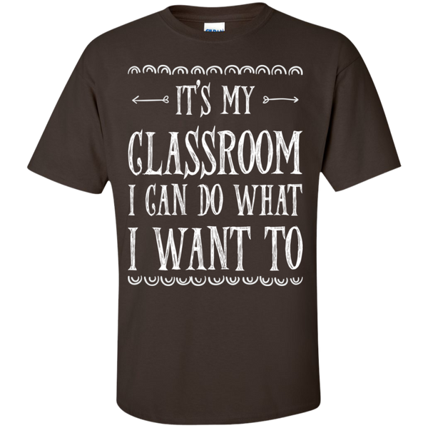 It's My Classroom I can do what i want to  T-Shirt - TeachersLoungeShop - 8