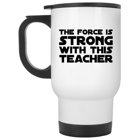 The Force is Strong with this Teacher  Travel  Mug