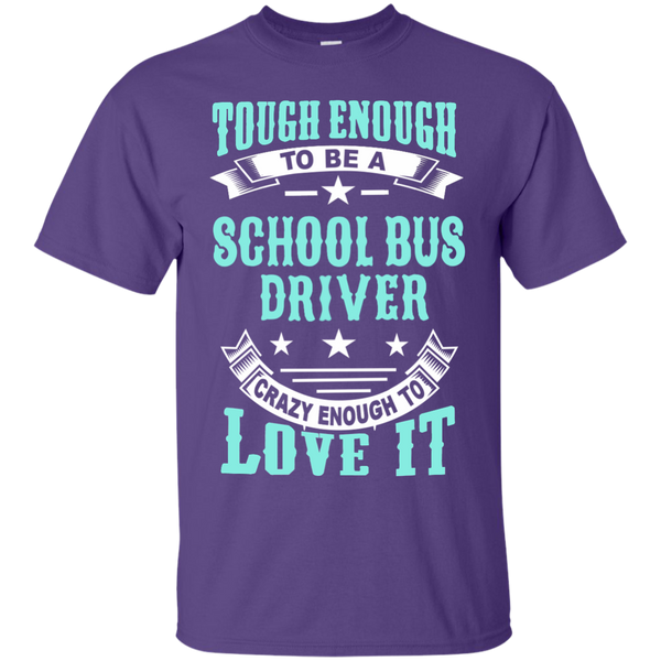 Tough Enough to be a School Bus Driver Crazy Enough to Love It Cotton T-Shirt - TeachersLoungeShop - 11