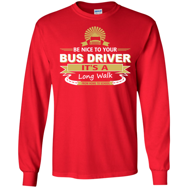 Be Nice to Your Bus Driver It's a Long Walk From Home to School LS Ultra Cotton Tshirt - TeachersLoungeShop - 7