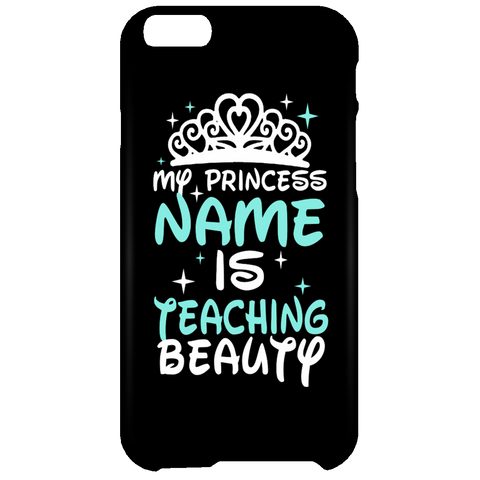 My Princess Name is Teaching Beauty Mobile iPhone 6 Plus Case - TeachersLoungeShop - 1