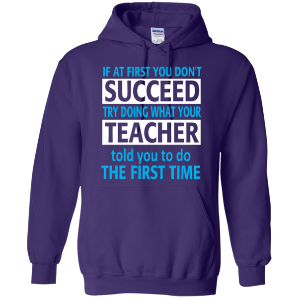 If at First you don't Succeed try doing what your Teacher told you to do the First Time   Hoodie 8 oz - TeachersLoungeShop - 10