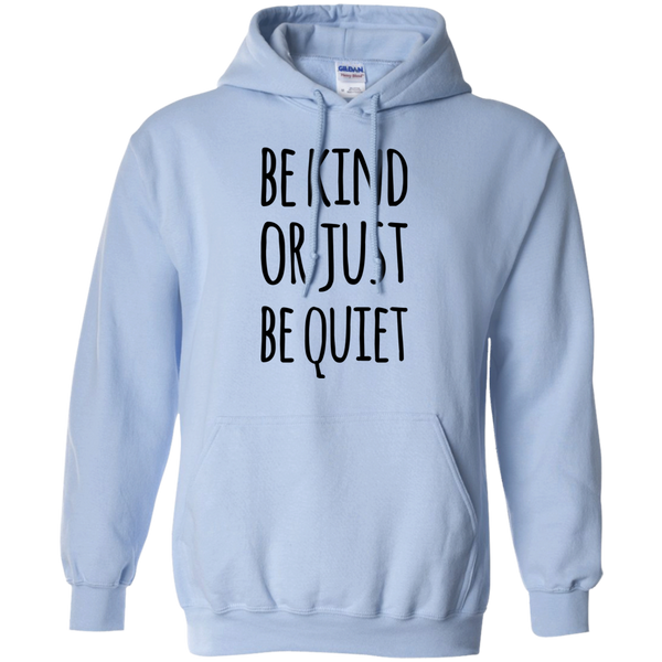 Be Kind or Just be Quiet  Hoodie