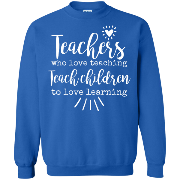 Teachers who love teaching Teach children Crewneck Pullover Sweatshirt  8 oz.