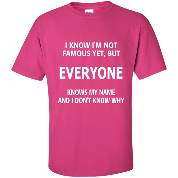 I Know I'm Not Famous Yet But Everyone Knows My Name and I Don't Know Why Cotton T-Shirt - TeachersLoungeShop - 7