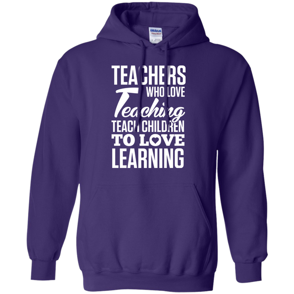 Teachers who love Teaching Teach Children  to love Learning Pullover Hoodie 8 oz - TeachersLoungeShop - 10