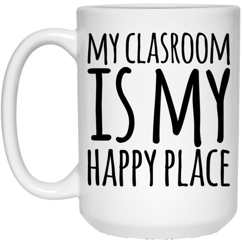 My Classroom is My Happy Place 15 oz. White Mug