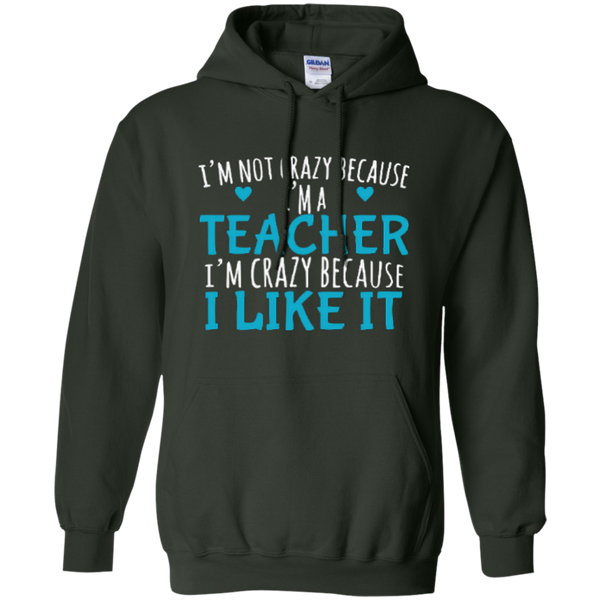 I'm Not Crazy Because I'm A Teacher I'm Crazy Because I Like It Pullover Hoodie 8 oz - TeachersLoungeShop - 11