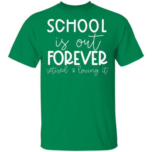 School is out forever retired and loving it  T-Shirt