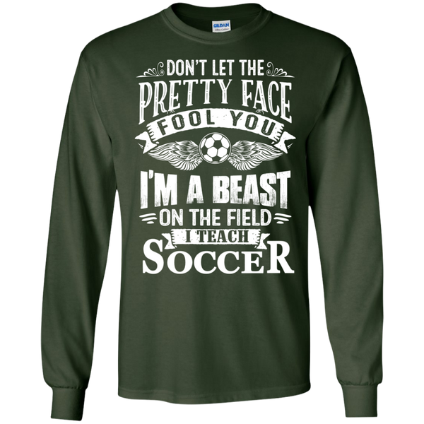Dont Let the Pretty Face Fool You I'm a Beast on the Field I Teach Soccer LS Ultra Cotton Tshirt - TeachersLoungeShop - 2