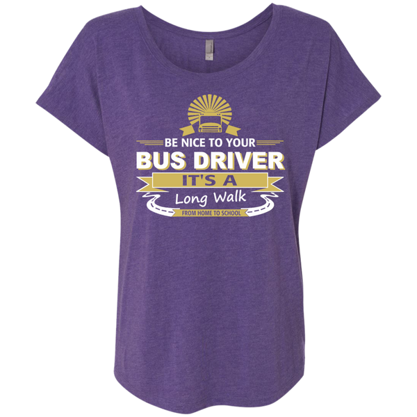 Be Nice to Your Bus Driver It's a Long Walk From Home to School Next Level Ladies Triblend Dolman Sleeve - TeachersLoungeShop - 2