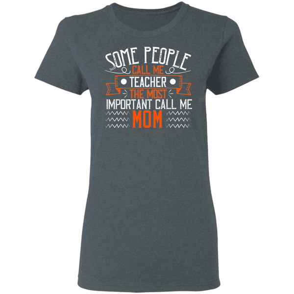 some people call me teacher the most important call me mom Ladies' 5.3 oz. T-Shirt