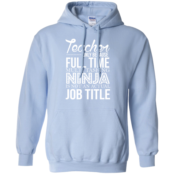 Teacher only Because Full Time Multi Tasking Ninja is not an actual Job Title   Hoodie 8 oz - TeachersLoungeShop - 6