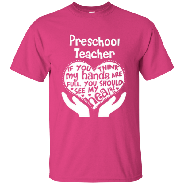 Preschool Teacher If You Think My Hands Are Full You Should See My Heart Cotton T-Shirt - TeachersLoungeShop - 7