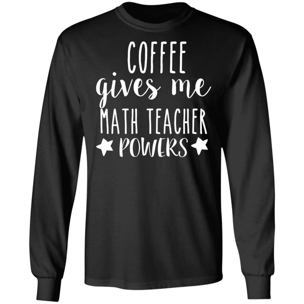 Coffee gives me math teacher powers LS .  T-Shirt