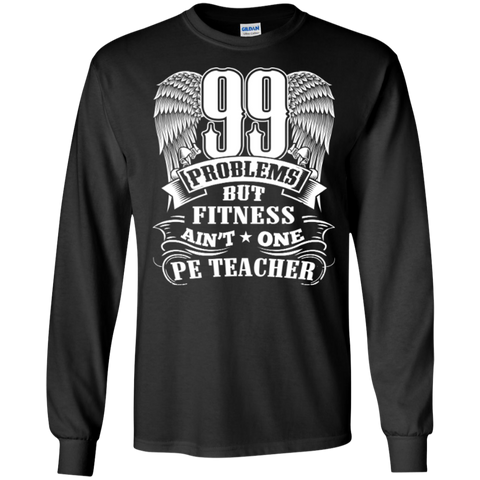 99 Problems But Fitness Ain't One PE Teacher LS Ultra Cotton Tshirt - TeachersLoungeShop - 1