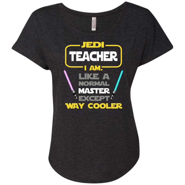 Jedi Teacher I Am Like a Normal Master Except Way Cooler Next Level Ladies Triblend Dolman Sleeve - TeachersLoungeShop - 3