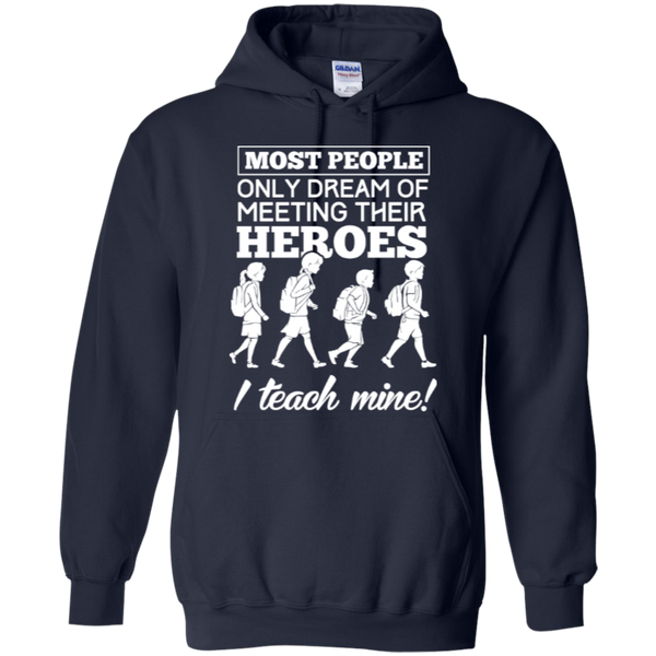 Most people only dream of meeting their heroes i teach mine Hoodies - TeachersLoungeShop - 2