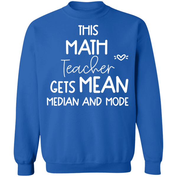 This Math teacher gets mean median and mode. Crewneck Pullover Sweatshirt  8 oz.