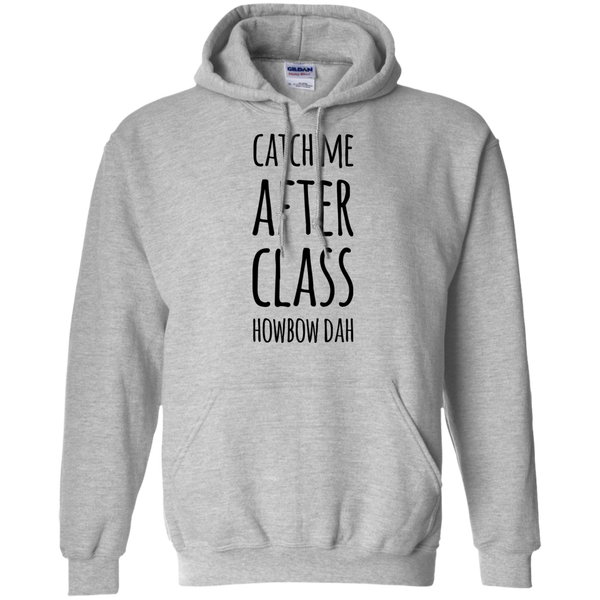 Catch me after class howbow dah  Hoodie