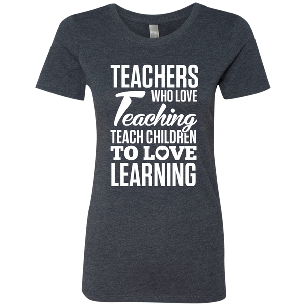 Teachers who love Teaching Teach Children  to love Learning Next Level Ladies Triblend T-Shirt - TeachersLoungeShop - 6
