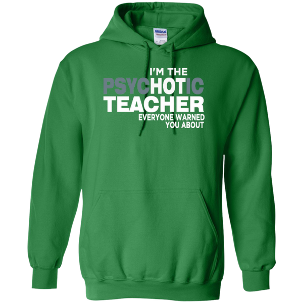 I'm the Psychotic Teacher Everyone Warned you About T-shirt Hoodies - TeachersLoungeShop - 8