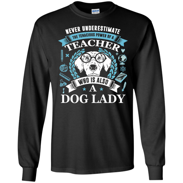 Never Underestimate the Tenacious Power of a Teacher who is also a Dog Lady LS Ultra Cotton Tshirt - TeachersLoungeShop - 3