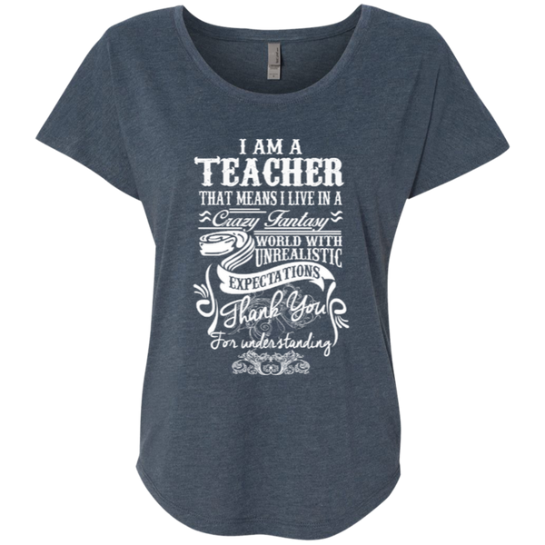 I Am a Teacher That Means I Live in a Crazy Fantasy World with Unrealistic Expectations Next Level Ladies Triblend Dolman Sleeve - TeachersLoungeShop - 3