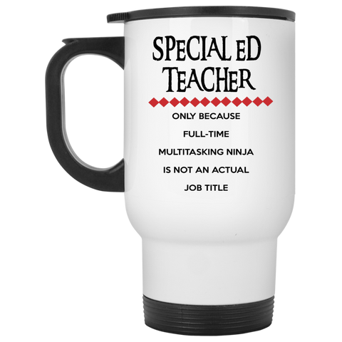 Special Ed Teacher only because full time multitasking ninja is not an actual job title   Travel Mug