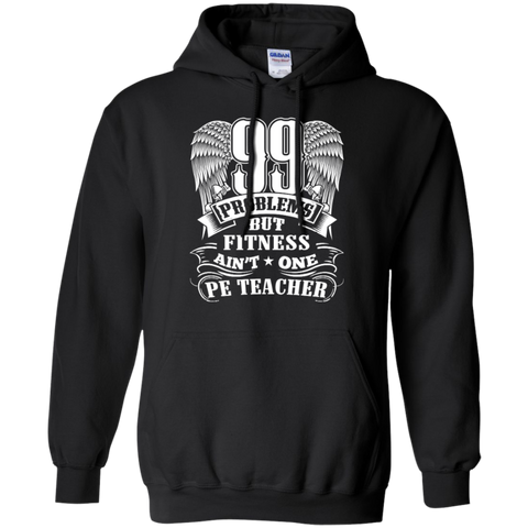 99 Problems But Fitness Ain't One PE Teacher Pullover Hoodie 8 oz - TeachersLoungeShop - 1