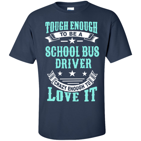 Tough Enough to be a School Bus Driver Crazy Enough to Love It Cotton T-Shirt - TeachersLoungeShop - 10