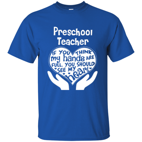 Preschool Teacher If You Think My Hands Are Full You Should See My Heart Cotton T-Shirt - TeachersLoungeShop - 8