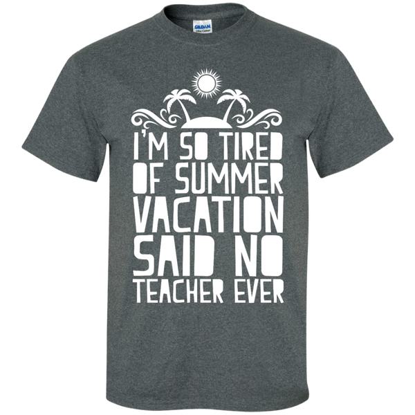 I'm So Tired of Summer Vacation Said No Teacher ever  T-Shirt - TeachersLoungeShop - 6