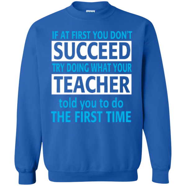 If at First you don't Succeed try doing what your Teacher told you to do the First Time  Pullover Sweatshirt  8 oz - TeachersLoungeShop - 5