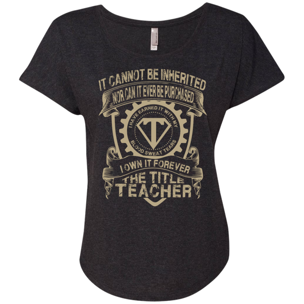 It cannot be inherited nor it ever be purchased I own it forever the title Teacher Ladies  Triblend Dolman Sleeve - TeachersLoungeShop - 4