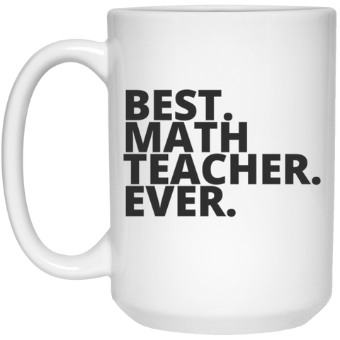 Best. Math. Teacher. Ever .  Mug  - 15oz